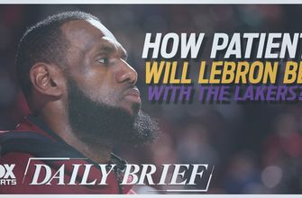 How patient will LeBron be with the Lakers?
